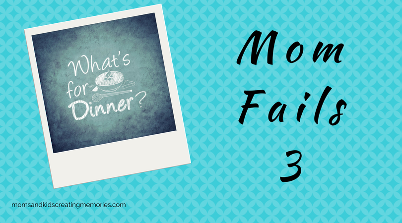 Mom Fails - 3 - What's For Dinner?