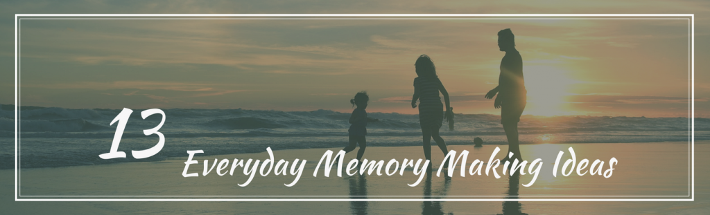 Family playing on the beach at sunset - text overlay - 13 Everyday Memory Making Ideas